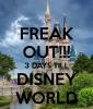 freak-out-3-days-till-disney-world.png